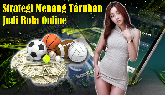 Strategi Menang Taruhan Judi Bola Online