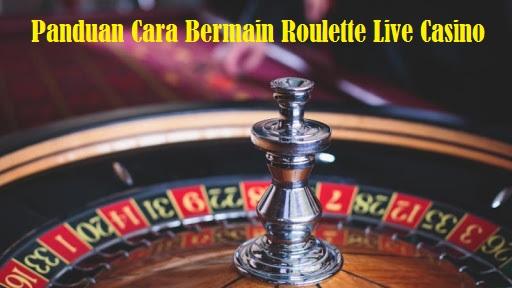 Panduan Cara Bermain Roulette Live Casino