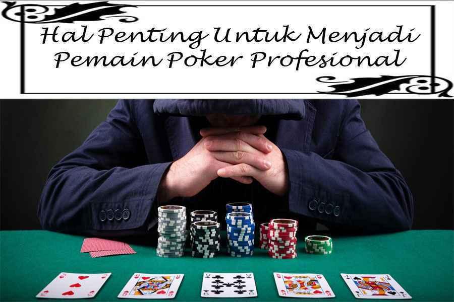 Hal-Penting-Untuk-Menjadi-Pemain-Poker-Profesional
