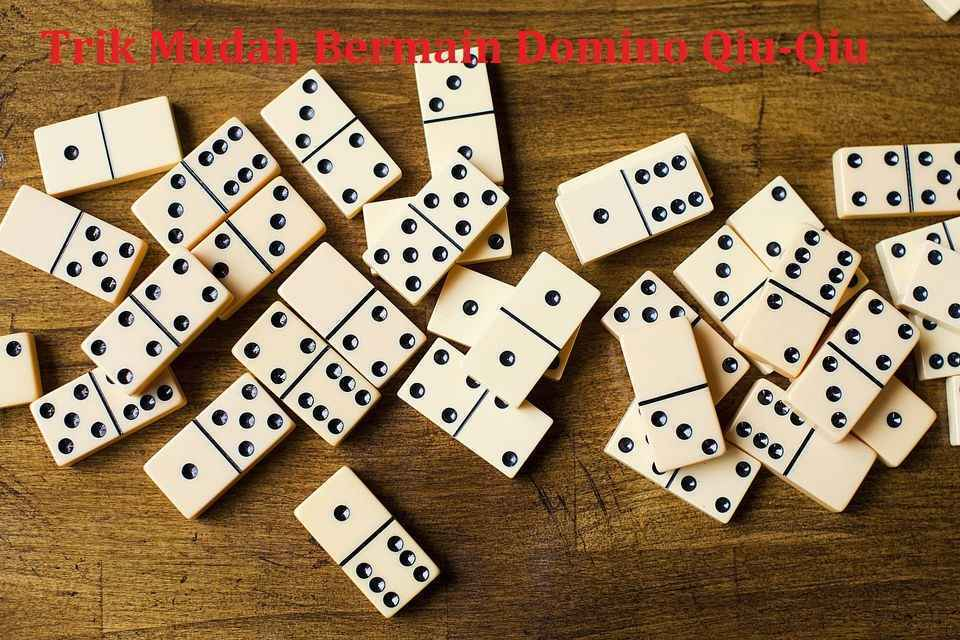 Trik Mudah Bermain Domino Qiu-Qiu Online